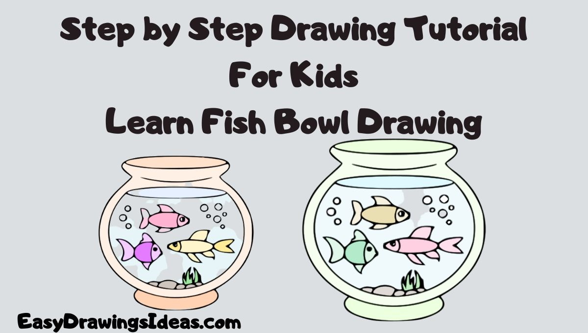 how to draw a fish bowl Drawing Tutorial For Kids Learn Fish Bowl Drawing