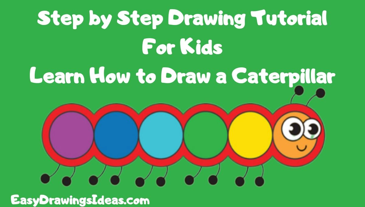 Step by Step Drawing Tutorial For Kids Learn How to Draw a Caterpillar (1)