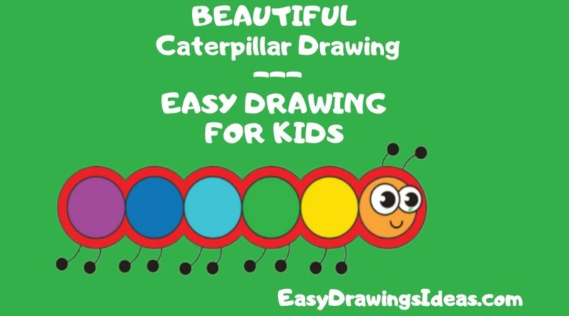 Step by Step Drawing Tutorial For Kids Learn How to Draw a caterpillar