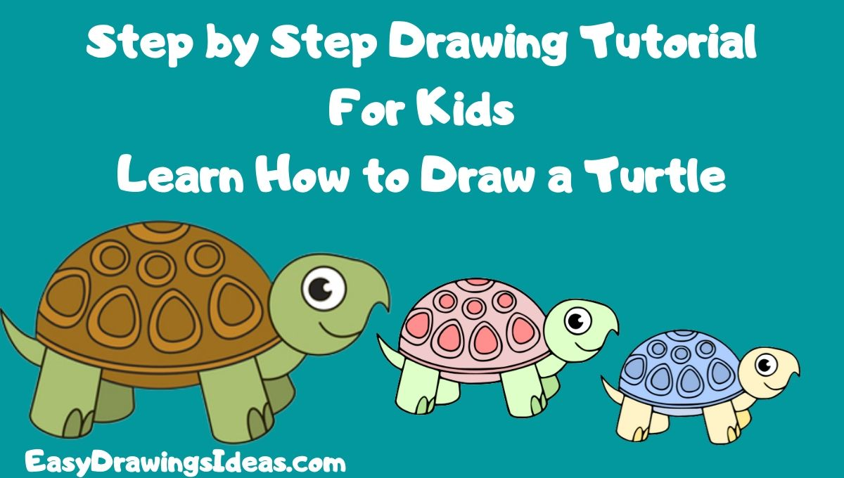 How To Draw A Turtle For Kids In Simple Steps Easy Drawings